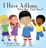 I Have Asthma, What Does That Mean? (Hardback)