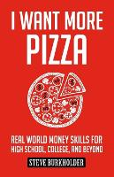 I Want More Pizza: Real World Money Skills For High School, College, And Beyond - I Want More Pizza 1 (Paperback)