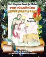 The Forgotten Christmas Saint: Saint Anastasia - God's Forgotten Friends 3 (Paperback)