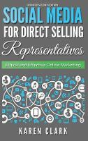Social Media for Direct Selling Representatives: Ethical and Effective Online Marketing, 2018 Edition - Social Media for Direct Selling 1 (Hardback)