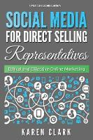 Social Media for Direct Selling Representatives: Ethical and Effective Online Marketing, 2018 Edition - Social Media for Direct Selling 1 (Paperback)