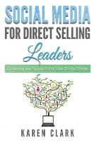 Social Media for Direct Selling Leaders: Growing and Supporting Your Team Online - Social Media for Direct Selling 2 (Paperback)