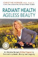 Radiant Health Ageless Beauty: Dr. Christine Horner's 30-Day Program to Extraordinary Health, Beauty, and Longevity (Paperback)