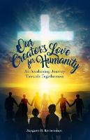 Our Creator's Love for Humanity: An Awakening Journey Towards Togetherness (Paperback)