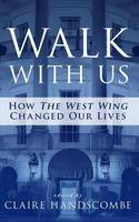 Walk With Us: How The West Wing Changed Our Lives (Paperback)