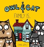 Owl & Cat: Family Is... - Owl & Cat 3 (Hardback)