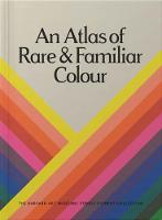 An Atlas of Rare & Familiar Colour: The Harvard Art Museums' Forbes Pigment Collection (Hardback)