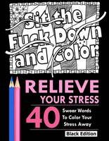 Relieve Your Stress An Adult Coloring Book Featuring Over 40 Swear Words To Color And