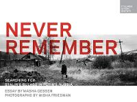 Never Remember: Searching for Stalin's Gulags in Putin's Russia (Hardback)