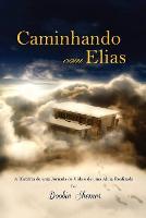 Caminhando Com Elias: A Hist�ria de Uma Jornada de Vida E de Uma Alma Realizada (Paperback)