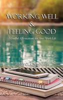 Working Well & Feeling Good: Mindful Affirmations for Your Work Life (Hardback)