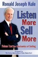 Listen More Sell More: Volume Two: The Mechanics of Selling - Listen More Sell More 2 (Paperback)