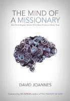 The Mind of a Missionary: What Global Kingdom Workers Tell Us About Thriving on Mission Today (Hardback)