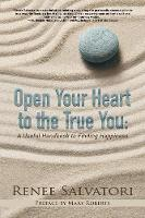 Open Your Heart to the True You: A Useful Handbook to Finding Happiness (Paperback)