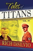 Tales of Titans: Founding Fathers, Woman Warriors & WWII, Vol. 3 - Tales of Titans (Paperback)