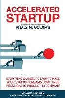 Accelerated Startup: Everything You Need to Know to Make Your Startup Dreams Come True From Idea to Product to Company (Paperback)