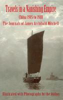 Travels in a Vanishing Empire: China 1915 to 1918: The Journals of James Archibald Mitchell (Hardback)