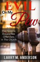 Evil on My Pew: The Hysteria Around Sex Offenders in the Church (Paperback)