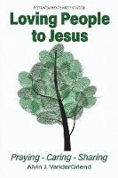 Loving People to Jesus: Praying-Caring-Sharing (Paperback)