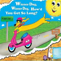 Wiener Dog, Wiener Dog, How'd You Get So Long? - Skyler and Friends 1 (Paperback)