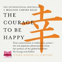 The Courage to Be Happy: True Contentment is Within Your Power (CD-Audio)