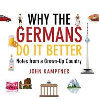 Why The Germans Do It Better: Notes from a Grown-Up Country (CD-Audio)