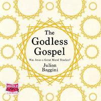 The Godless Gospel: Was Jesus A Great Moral Teacher? (CD-Audio)