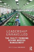 Leadership Unravelled: The Faulty Thinking Behind Modern Management (Paperback)
