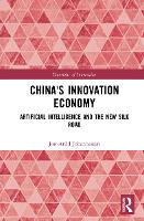 China's Innovation Economy: Artificial Intelligence and the New Silk Road - Routledge Studies in the Economics of Innovation (Hardback)