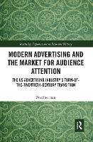 Modern Advertising and the Market for Audience Attention: The US Advertising Industry's Turn-of-the-Twentieth-Century Transition (Paperback)