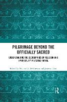 Pilgrimage beyond the Officially Sacred: Understanding the Geographies of Religion and Spirituality in Sacred Travel (Paperback)