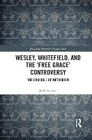 Wesley, Whitefield and the 'Free Grace' Controversy: The Crucible of Methodism (Paperback)
