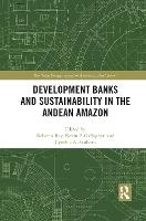Development Banks and Sustainability in the Andean Amazon (Paperback)