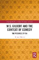 W.S. Gilbert and the Context of Comedy: The Progress of Fun (Paperback)