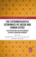 The Extramercantile Economies of Greek and Roman Cities: New Perspectives on the Economic History of Classical Antiquity (Paperback)