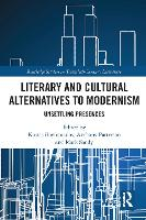 Literary and Cultural Alternatives to Modernism: Unsettling Presences (Paperback)