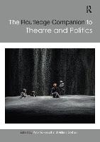The Routledge Companion to Theatre and Politics (Paperback)