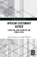 African Customary Justice: Living Law, Legal Pluralism, and Public Ethics - Cultural Diversity and Law (Hardback)