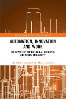 Automation, Innovation and Work: The Impact of Technological, Economic, and Social Singularity (Paperback)
