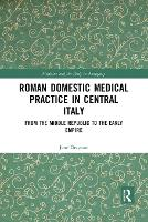 Roman Domestic Medical Practice in Central Italy: From the Middle Republic to the Early Empire (Paperback)