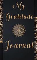 Gratitude Planner: Daily Journal: 1 Year / 52 Weeks Guide To Cultivate An Attitude Of Gratitude (Hardback)