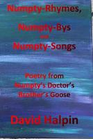 Numpty-Rhymes, Numpty-Bys and Numpty-Songs: Poetry from Numpty's Doctor's Brother's Goose (Paperback)