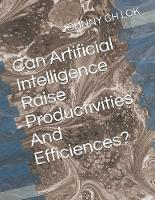 Can Artificial Intelligence Raise Productivities And Efficiences? (Paperback)