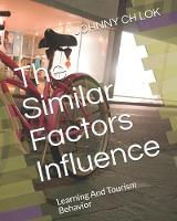 The Similar Factors Influence: Learning And Tourism Behavior - Leisure Consumer Behavior (Paperback)