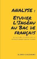 Analyse: Etudier l'Ingenu au Bac de francais: Analyse des chapitres cles du conte philosophique de Voltaire (Paperback)