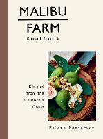 Malibu Farm Cookbook: Recipes from the California Coast (Hardback)