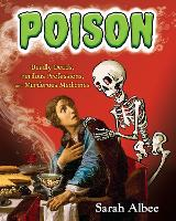 Poison: Deadly Deeds, Perilous Professions, and Murderous Medicines (Paperback)