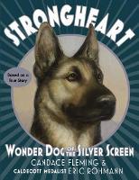 Strongheart: Wonder Dog of the Silver Screen (Hardback)