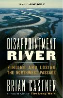 Disappointment River: Finding and Losing the Northwest Passage (Paperback)