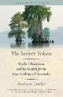 The Secret Token: Obsession, Deceit, and the Search for the Lost Colony of Roanoke (Paperback)